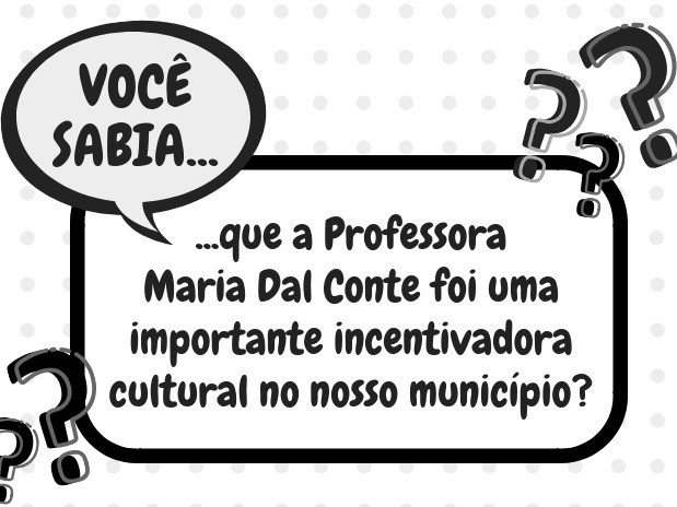 Foto Você sabia que a Professora Maria Dal Conte foi uma importante incentivadora cultural no nosso município?
