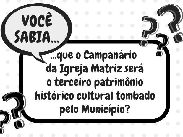 Foto Você sabia que o Campanário da Igreja Matriz será o terceiro patrimônio histórico cultural tombado pelo Município?