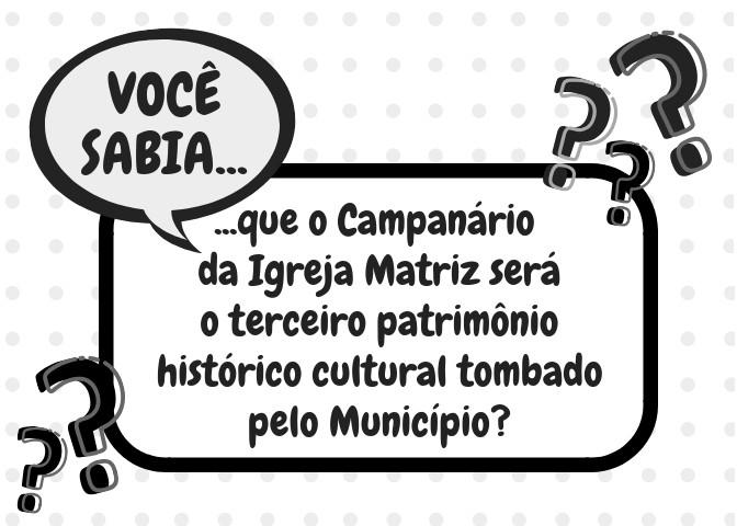 Foto de capa Você sabia que o Campanário da Igreja Matriz será o terceiro patrimônio histórico cultural tombado pelo Município?