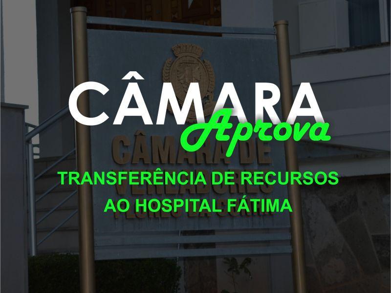Foto de capa da notícia Câmara autoriza transferência de recursos ao hospital Fátima.