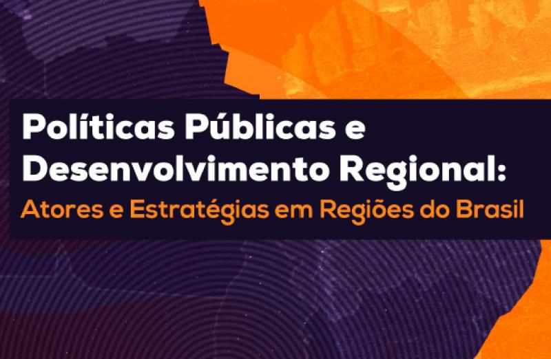 Foto de capa da notícia: Políticas públicas e desenvolvimento regional: atores e estratégias em regiões do Brasil
